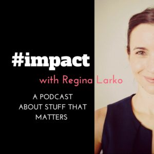 #impact Podcast with Regina Larko New Episode out each week. Listen on your iPhone or Android.